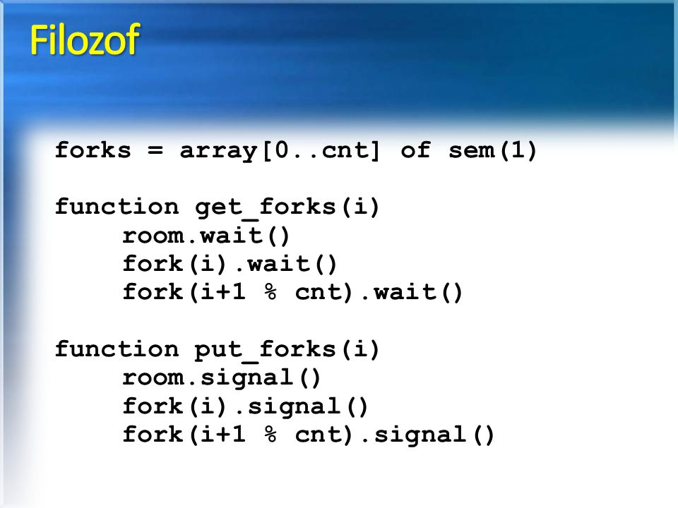 Filozof forks = array[0..cnt] of sem(1) function get_forks(i)